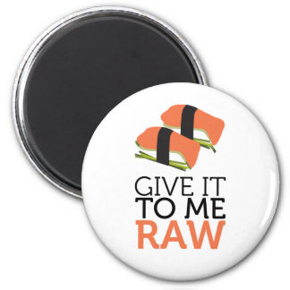 give it to me raw magnet