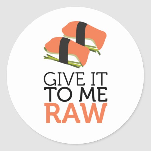 give it to me raw round stickers
