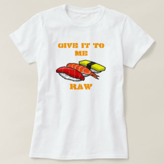 GIVE IT TO ME RAW T-Shirt