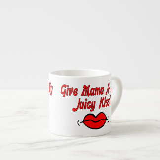 Give Mama A Big Juicy Kiss Espresso Cup