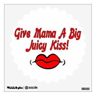 Give Mama A Big Juicy Kiss Wall Decal