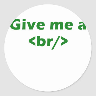 Give me a <br/> classic round sticker