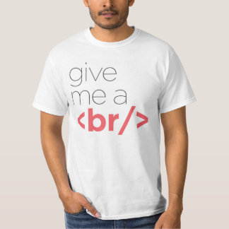 Give me a <br> T-Shirt