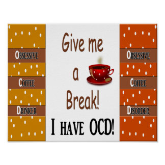 Give me a break! I have OCD (coffee) Poster