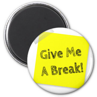 Give me a break magnet