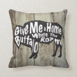 Give Me A Home Where Buffalo Roam Rustic Pillow at Zazzle