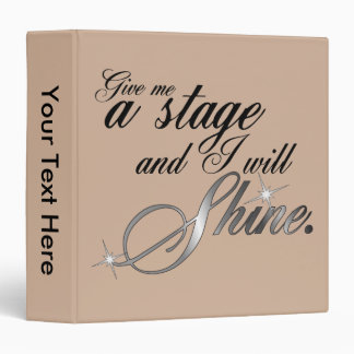 Give Me a Stage and I Will Shine Binder