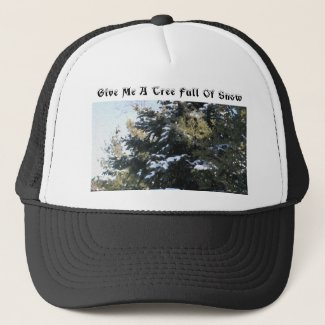 Give Me A Tree Full of Snow Trucker Hat