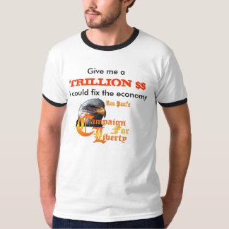 Give me a TRILLION $$ (end bailouts) T-Shirt