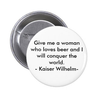 Give me a woman who loves beer and I will conqu... Pinback Button