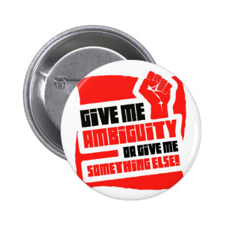 give me ambiguity 2 inch round button