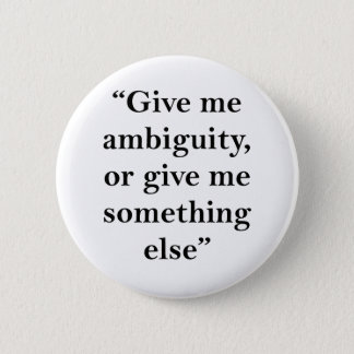 Give Me Ambiguity or Give Me Something Else Button