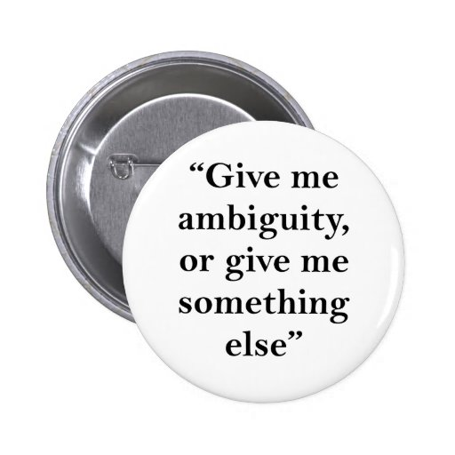 Give Me Ambiguity or Give Me Something Else Buttons