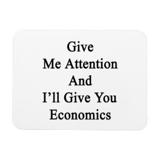 Give Me Attention And I'll Give You Economics Rectangular Photo Magnet