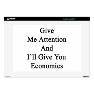 """Give Me Attention And I'll Give You Economics Decals For 15"""" Laptops"""