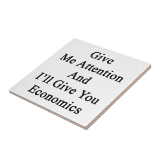 Give Me Attention And I'll Give You Economics Small Square Tile