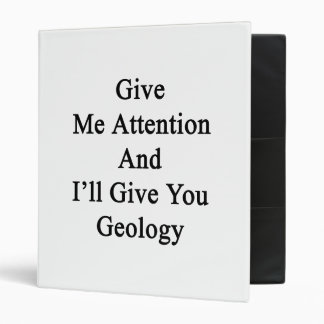 Give Me Attention And I'll Give You Geology Binder