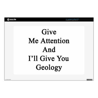"""Give Me Attention And I'll Give You Geology Skin For 15"""" Laptop"""