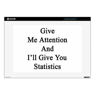 """Give Me Attention And I'll Give You Statistics Skin For 15"""" Laptop"""