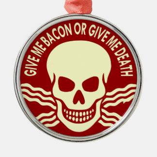 Give Me Bacon Or Give Me Death Round Metal Christmas Ornament