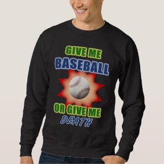 Give Me Baseball or Give Me Death Sweatshirt