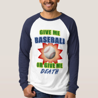 Give Me Baseball or Give Me Death T-Shirt