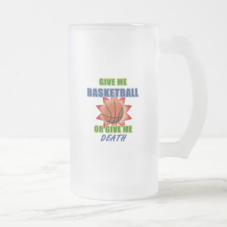 Give Me Basketball or Give Me Death Frosted Glass Beer Mug