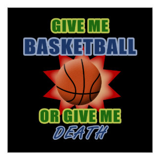 Give Me Basketball or Give Me Death Poster