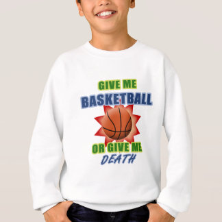 Give Me Basketball or Give Me Death Sweatshirt