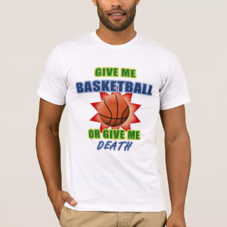 Give Me Basketball or Give Me Death T-Shirt