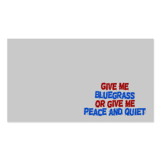 Give Me Bluegrass, Or Give Me Peace and Quiet! Business Card