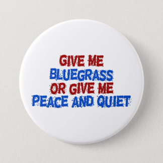 Give Me Bluegrass, or Give Me Peace and Quiet! Pinback Button