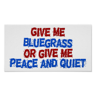 Give Me Bluegrass, or Give Me Peace and Quiet! Poster