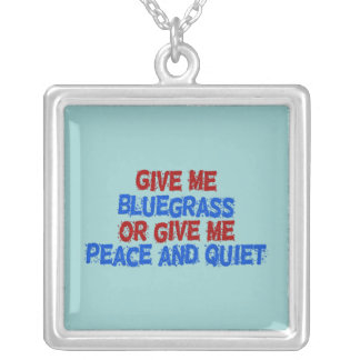 Give Me Bluegrass, or Give Me Peace and Quiet! Silver Plated Necklace