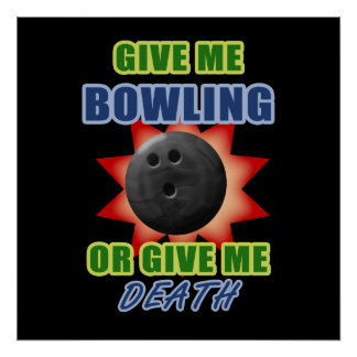 Give Me Bowling or Give Me Death Print