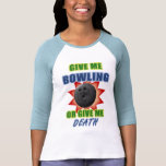 Give Me Bowling or Give Me Death T-shirt