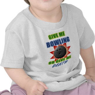 Give Me Bowling or Give Me Death Tshirt
