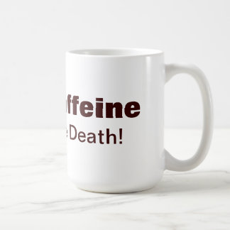"""""""Give Me Caffeine or Give Me Death!"""" cup"""
