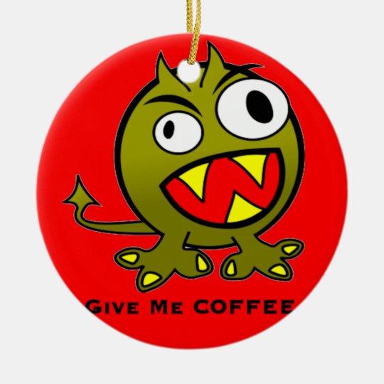 Give Me Coffee Alien Humor Ceramic Ornament