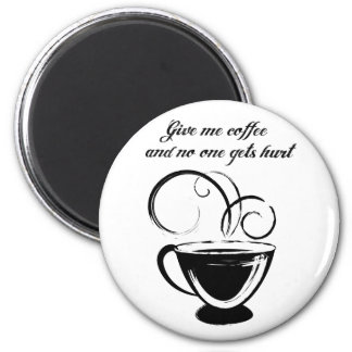 Give Me Coffee And No One Gets Hurt 2 Inch Round Magnet