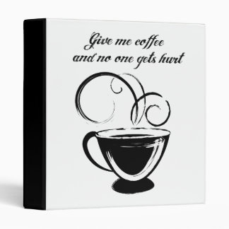 Give Me Coffee And No One Gets Hurt 3 Ring Binder