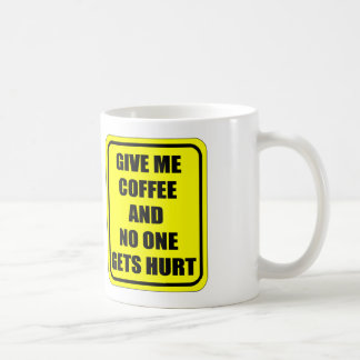 GIVE ME COFFEE, AND NO ONE GETS HURT COFFEE MUG