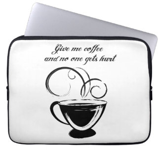 Give Me Coffee And No One Gets Hurt Computer Sleeve