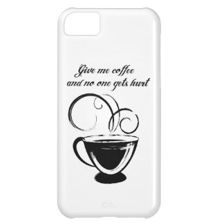 Give Me Coffee And No One Gets Hurt iPhone 5C Cover