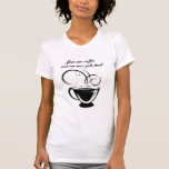 Give Me Coffee And No One Gets Hurt T-Shirt