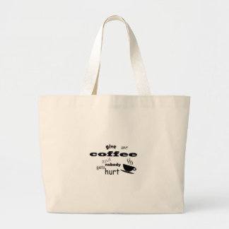 Give me coffee and nobody gets hurt large tote bag