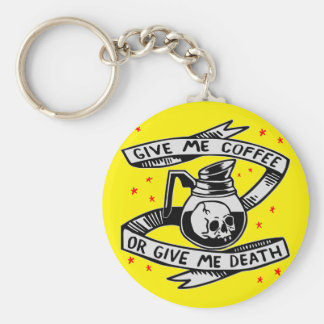 Give Me Coffee Or Give Me Death Keychain