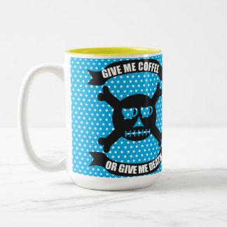 Give Me Coffee Or Give Me Death Mug