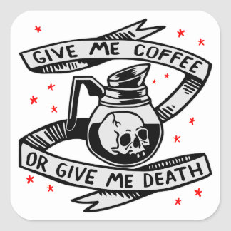 Give Me Coffee Or Give Me Death Square Sticker