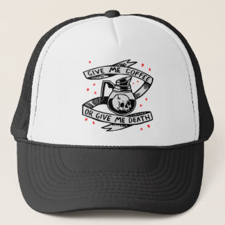 Give Me Coffee Or Give Me Death Trucker Hat